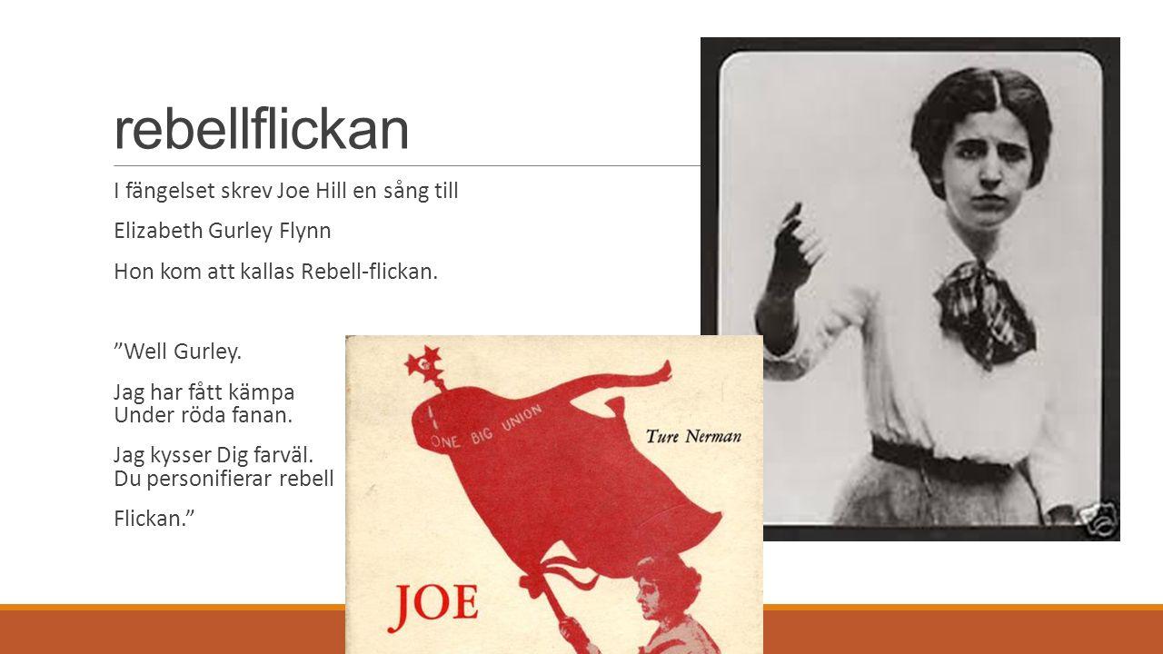 """rebellflickan I fängelset skrev Joe Hill en sång till Elizabeth Gurley Flynn Hon kom att kallas Rebell-flickan. """"Well Gurley. Jag har fått kämpa Under"""