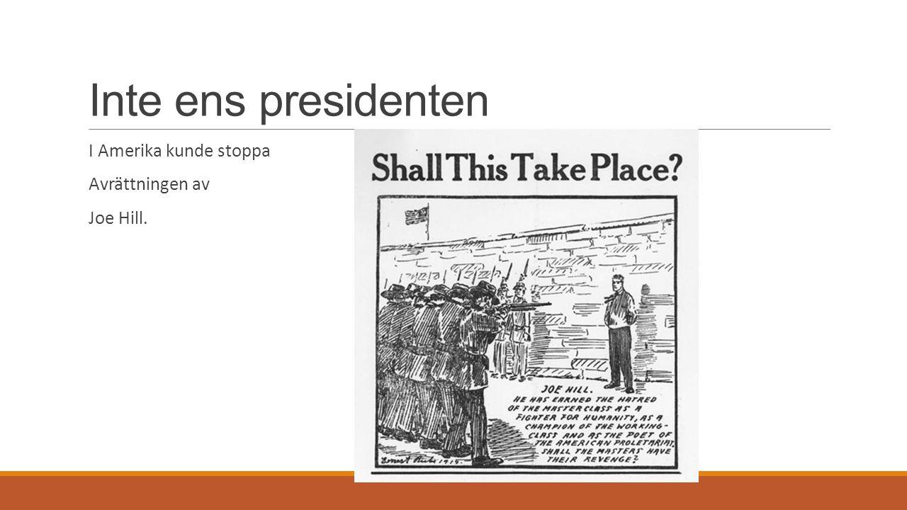 Inte ens presidenten I Amerika kunde stoppa Avrättningen av Joe Hill.