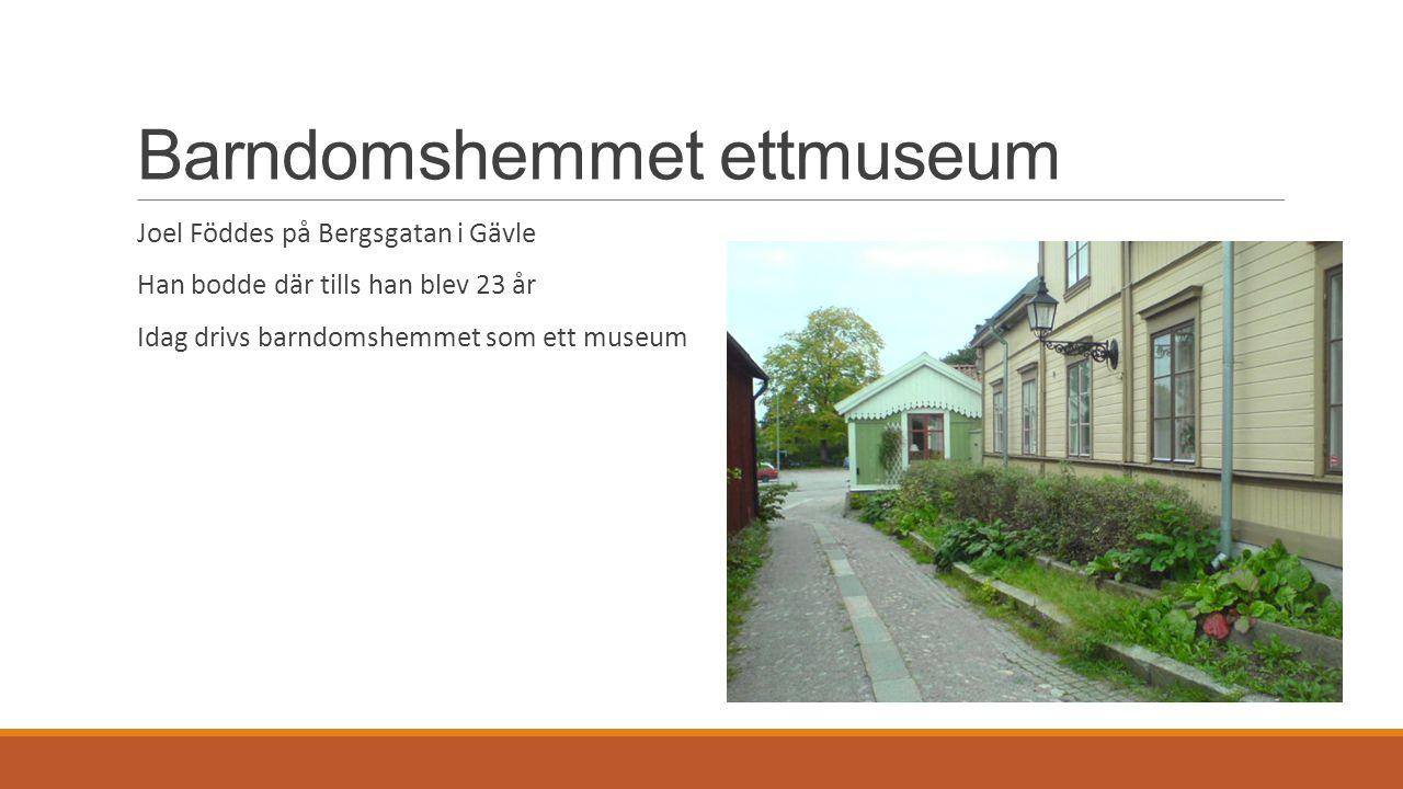 Barndomshemmet ettmuseum Joel Föddes på Bergsgatan i Gävle Han bodde där tills han blev 23 år Idag drivs barndomshemmet som ett museum