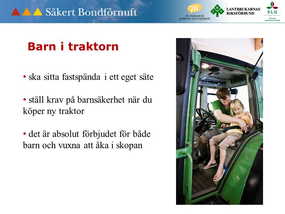 Barn i traktorn ska sitta fastspända i ett eget säte ställ krav på barnsäkerhet när du köper ny traktor det är absolut förbjudet för både barn och vuxna att åka i skopan