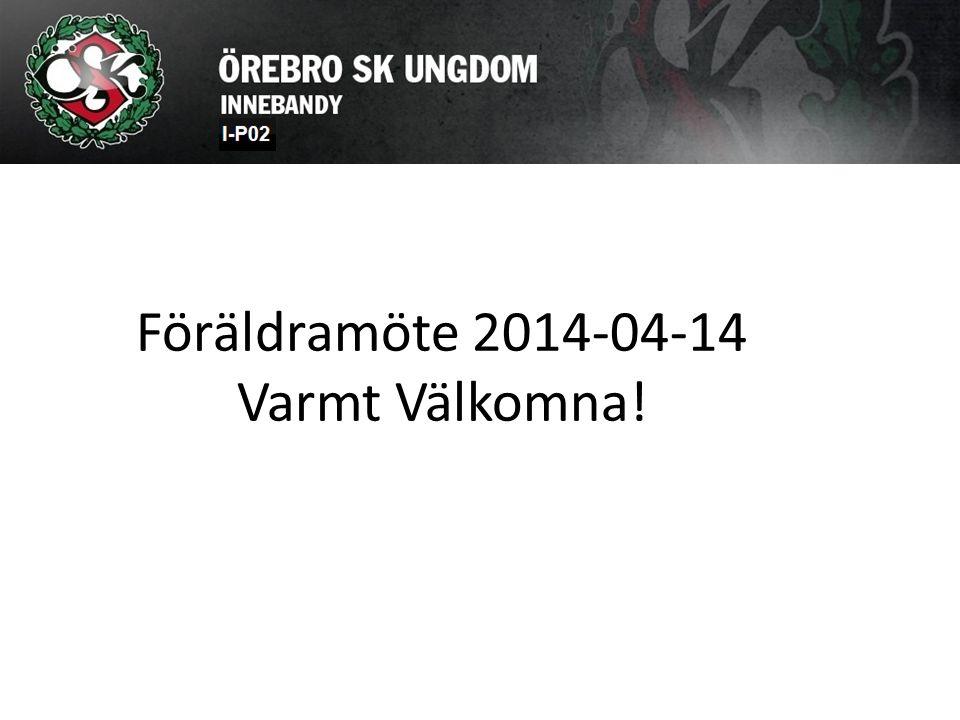 Föräldramöte 2014-04-14 Varmt Välkomna!