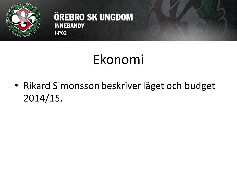 Ekonomi Rikard Simonsson beskriver läget och budget 2014/15.