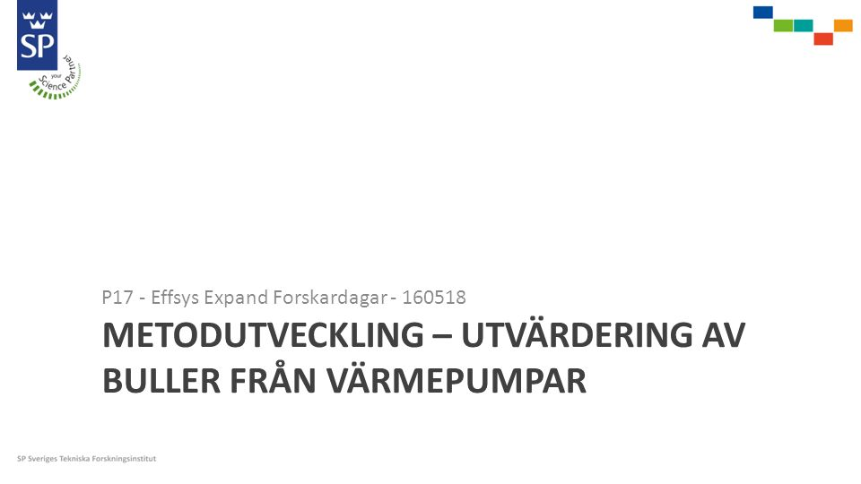 METODUTVECKLING – UTVÄRDERING AV BULLER FRÅN VÄRMEPUMPAR P17 - Effsys Expand Forskardagar - 160518
