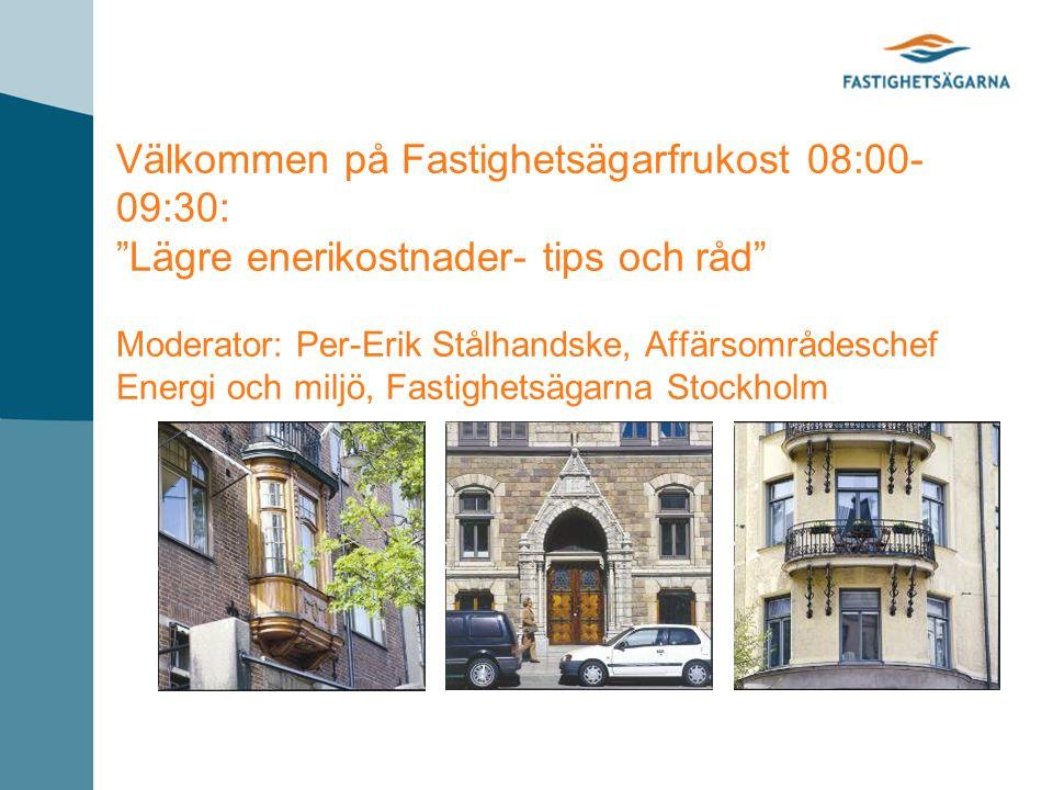 Välkommen på Fastighetsägarfrukost 08:00- 09:30: Lägre enerikostnader- tips och råd Moderator: Per-Erik Stålhandske, Affärsområdeschef Energi och miljö, Fastighetsägarna Stockholm