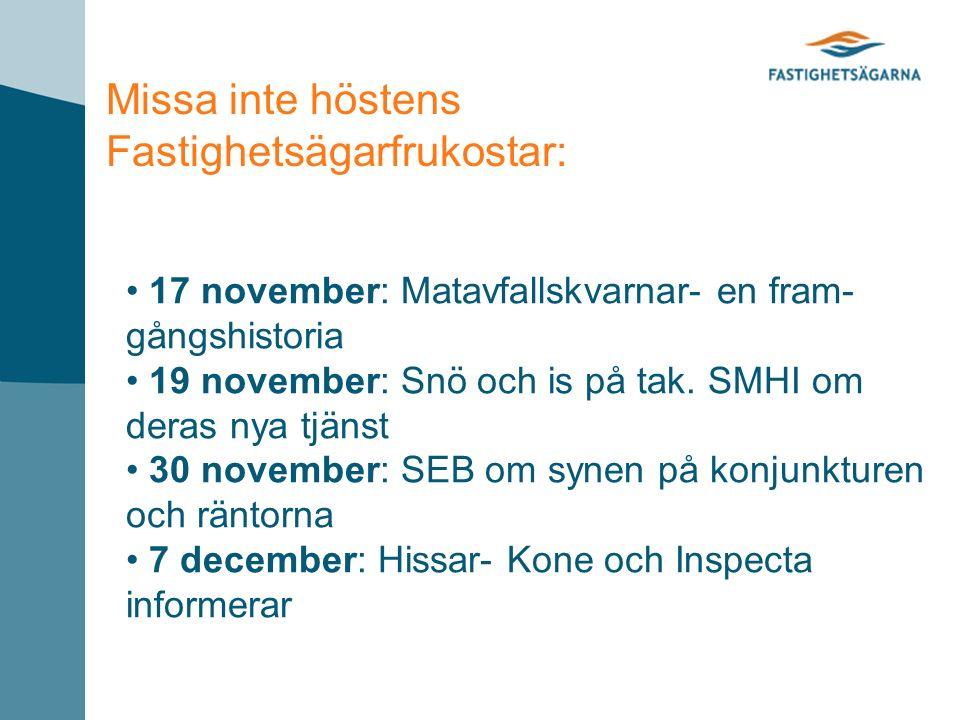 Missa inte höstens Fastighetsägarfrukostar: 17 november: Matavfallskvarnar- en fram- gångshistoria 19 november: Snö och is på tak.