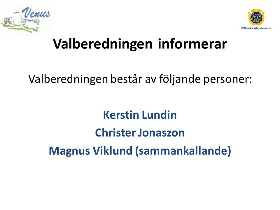 Valberedningen informerar Valberedningen består av följande personer: Kerstin Lundin Christer Jonaszon Magnus Viklund (sammankallande)