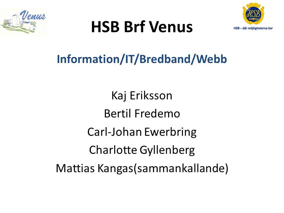 HSB Brf Venus Information/IT/Bredband/Webb Kaj Eriksson Bertil Fredemo Carl-Johan Ewerbring Charlotte Gyllenberg Mattias Kangas(sammankallande)