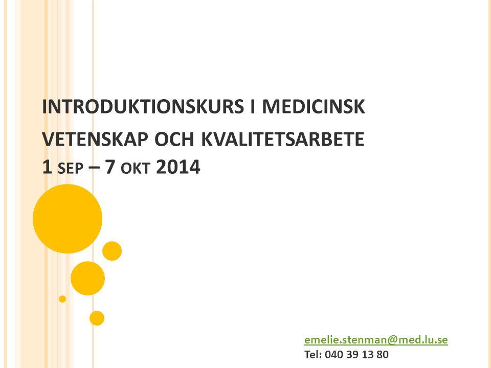 INTRODUKTIONSKURS I MEDICINSK VETENSKAP OCH KVALITETSARBETE 1 SEP – 7 OKT 2014 emelie.stenman@med.lu.se emelie.stenman@med.lu.se Tel: 040 39 13 80