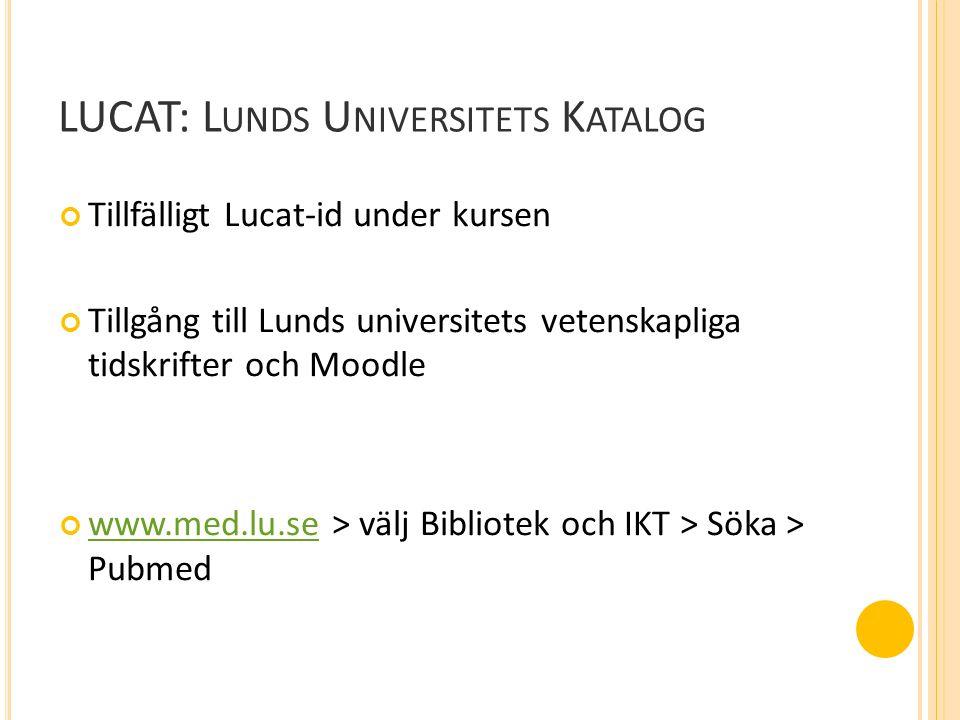 LUCAT: L UNDS U NIVERSITETS K ATALOG Tillfälligt Lucat-id under kursen Tillgång till Lunds universitets vetenskapliga tidskrifter och Moodle www.med.lu.sewww.med.lu.se > välj Bibliotek och IKT > Söka > Pubmed