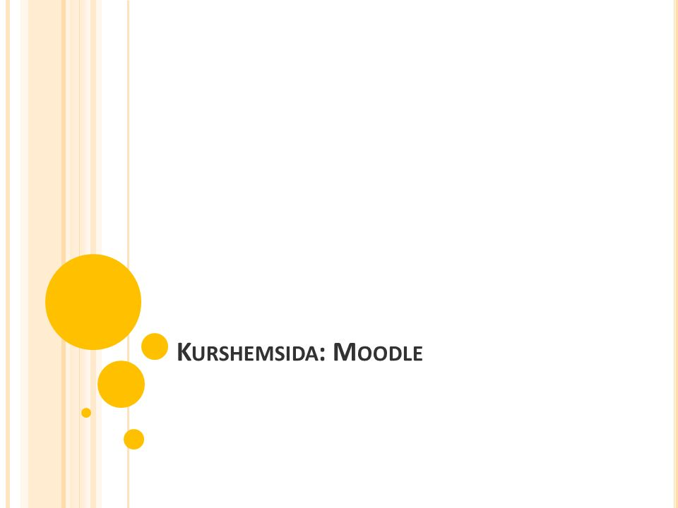 K URSHEMSIDA : M OODLE