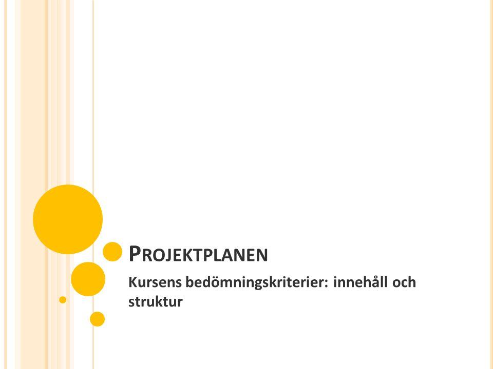 P ROJEKTPLANEN Kursens bedömningskriterier: innehåll och struktur