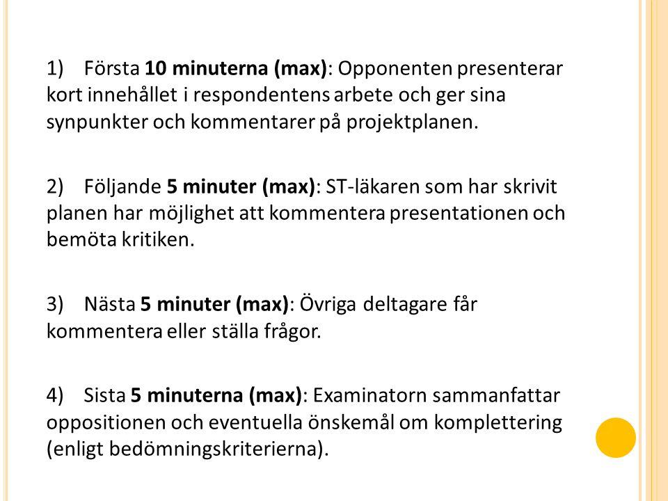 1) Första 10 minuterna (max): Opponenten presenterar kort innehållet i respondentens arbete och ger sina synpunkter och kommentarer på projektplanen.