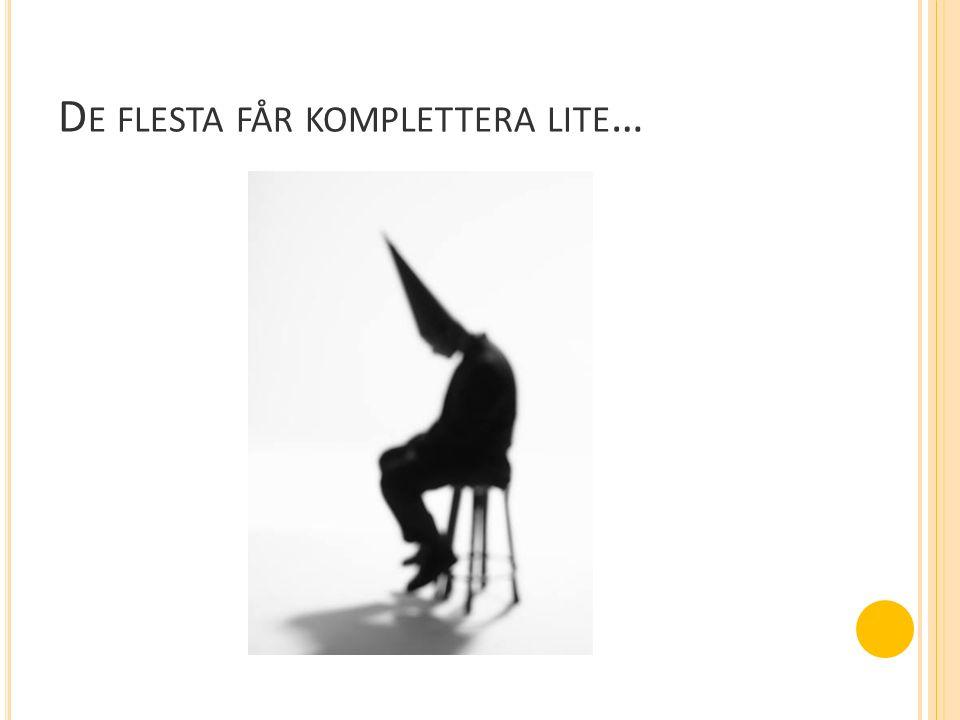 D E FLESTA FÅR KOMPLETTERA LITE …