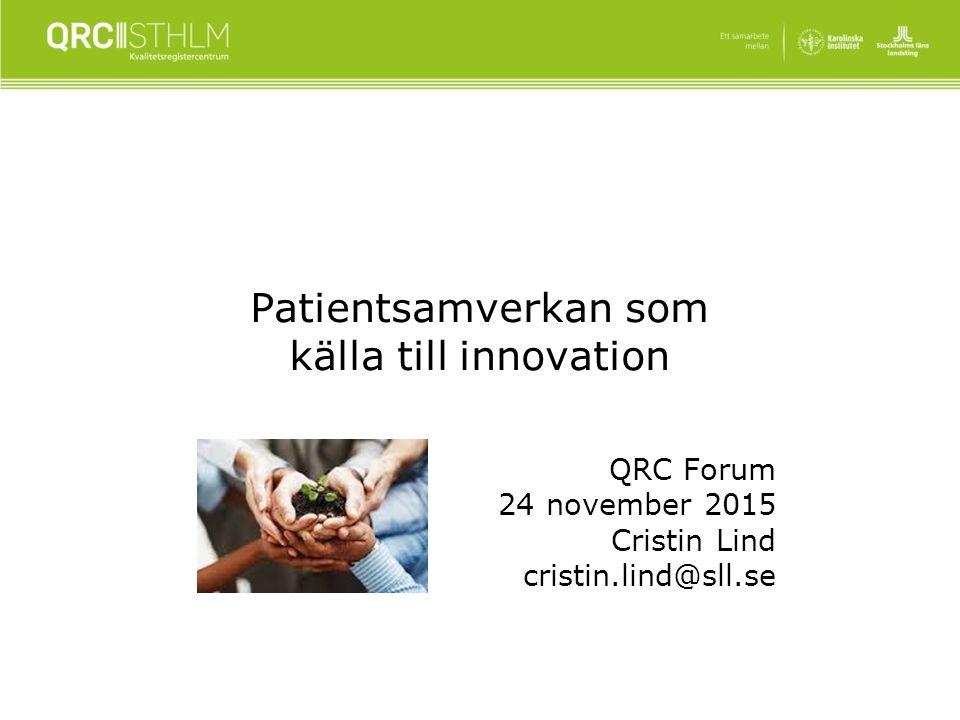 Patientsamverkan som källa till innovation QRC Forum 24 november 2015 Cristin Lind cristin.lind@sll.se