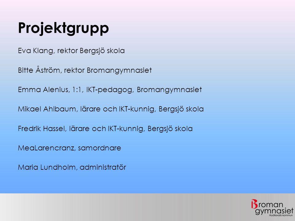 Projektgrupp Eva Klang, rektor Bergsjö skola Bitte Åström, rektor Bromangymnasiet Emma Alenius, 1:1, IKT-pedagog, Bromangymnasiet Mikael Ahlbaum, lära