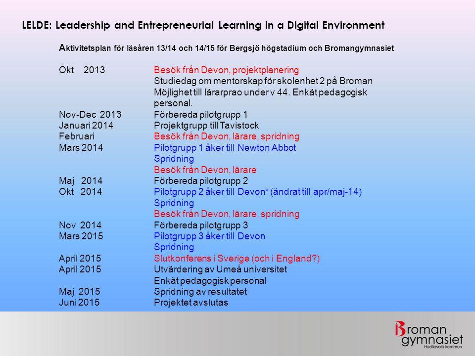 Bromangymnasiet tre övergripande mål  Resultat  Elevinflytande  Arbetsmiljö LELDE: Leadership and Entrepreneurial Learning in a Digital Environment Comenius Regio