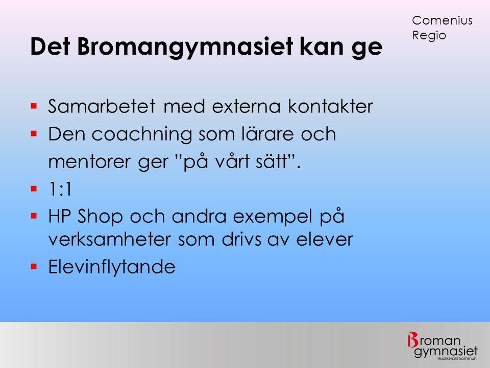 """Det Bromangymnasiet kan ge  Samarbetet med externa kontakter  Den coachning som lärare och mentorer ger """"på vårt sätt"""".  1:1  HP Shop och andra ex"""