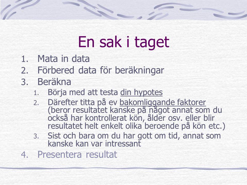 En sak i taget 1. Mata in data 2. Förbered data för beräkningar 3.