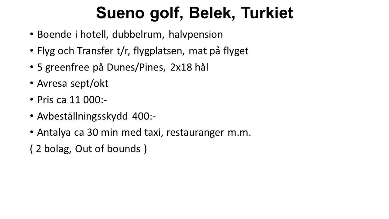Sueno golf, Belek, Turkiet Boende i hotell, dubbelrum, halvpension Flyg och Transfer t/r, flygplatsen, mat på flyget 5 greenfree på Dunes/Pines, 2x18 hål Avresa sept/okt Pris ca 11 000:- Avbeställningsskydd 400:- Antalya ca 30 min med taxi, restauranger m.m.