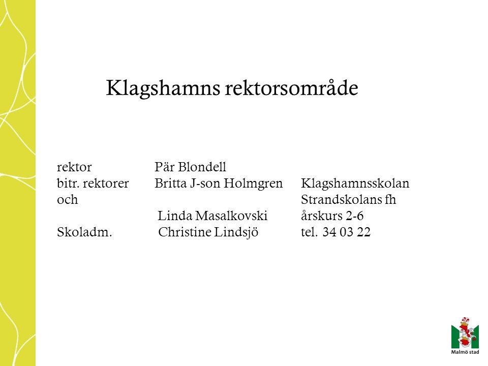 rektorPär Blondell bitr. rektorerBritta J-son Holmgren Klagshamnsskolan och Strandskolans fh Linda Masalkovski årskurs 2-6 Skoladm. Christine Lindsjöt