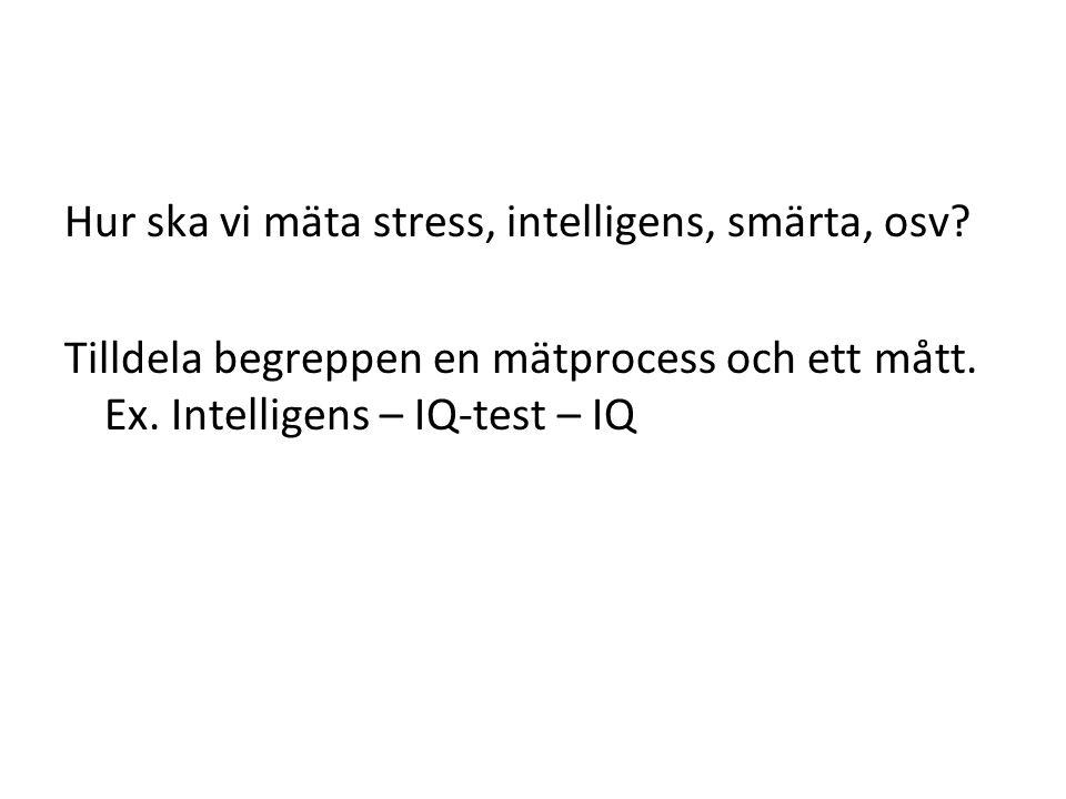 Hur ska vi mäta stress, intelligens, smärta, osv. Tilldela begreppen en mätprocess och ett mått.