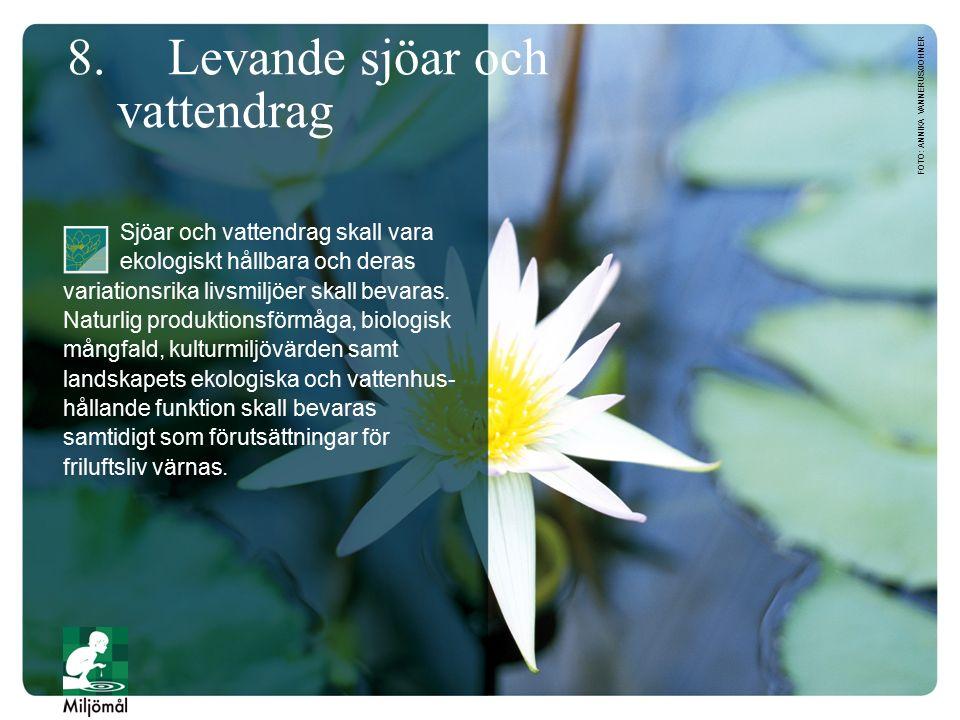 8. Levande sjöar och vattendrag Sjöar och vattendrag skall vara ekologiskt hållbara och deras variationsrika livsmiljöer skall bevaras. Naturlig produ