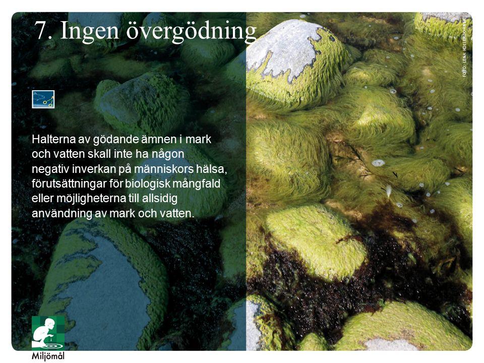 7. Ingen övergödning Halterna av gödande ämnen i mark och vatten skall inte ha någon negativ inverkan på människors hälsa, förutsättningar för biologi