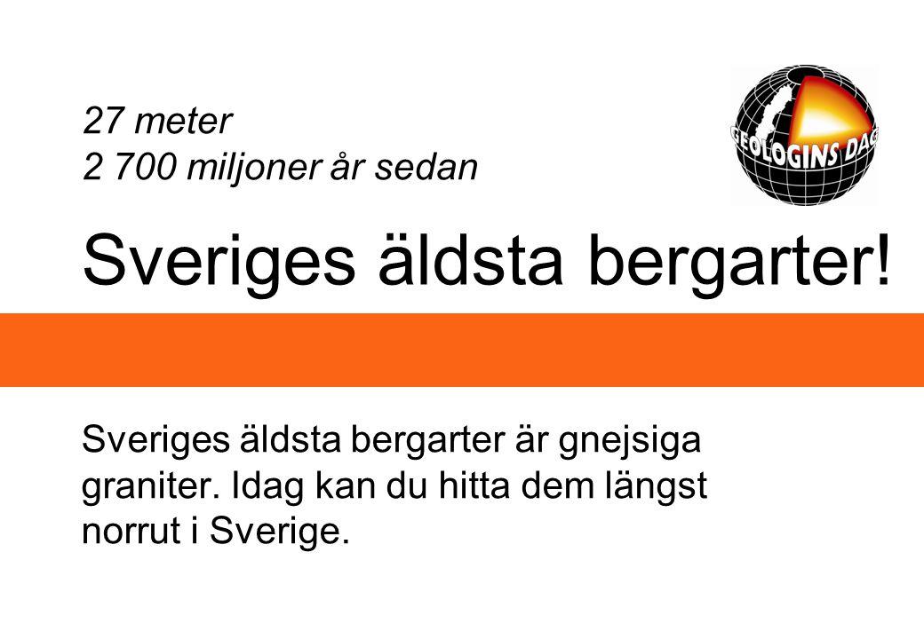 Sveriges äldsta bergarter.Sveriges äldsta bergarter är gnejsiga graniter.