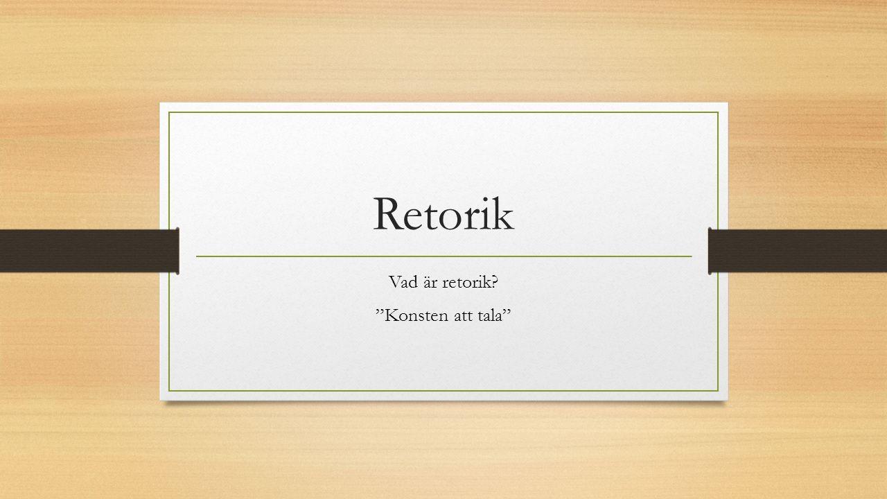 """Retorik Vad är retorik? """"Konsten att tala"""""""