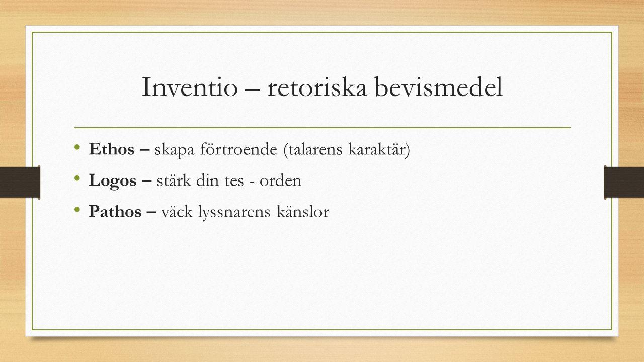 Inventio – retoriska bevismedel Ethos – skapa förtroende (talarens karaktär) Logos – stärk din tes - orden Pathos – väck lyssnarens känslor