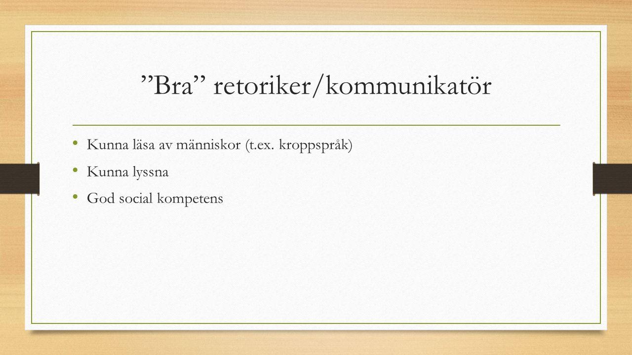 """""""Bra"""" retoriker/kommunikatör Kunna läsa av människor (t.ex. kroppspråk) Kunna lyssna God social kompetens"""