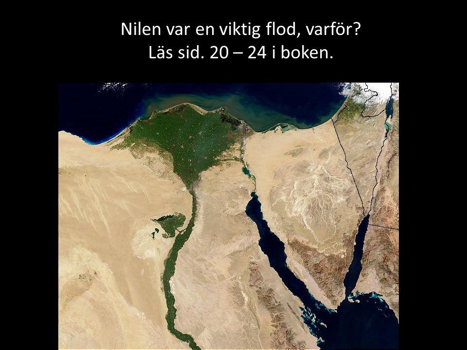 Nilen var en viktig flod, varför Läs sid. 20 – 24 i boken.