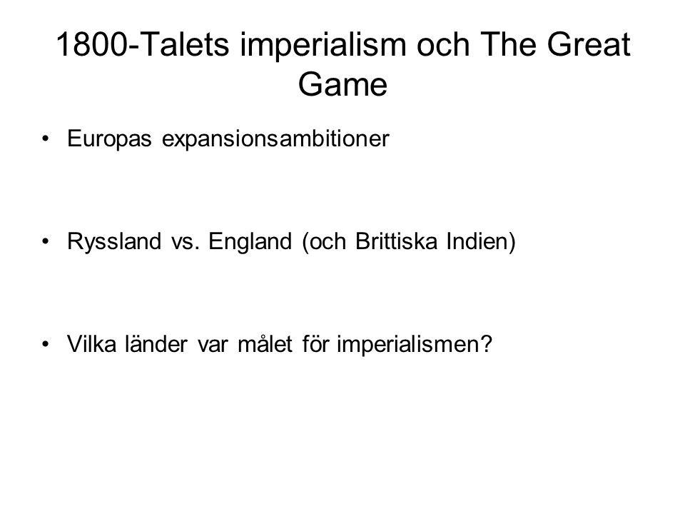 1800-Talets imperialism och The Great Game Europas expansionsambitioner Ryssland vs. England (och Brittiska Indien) Vilka länder var målet för imperia