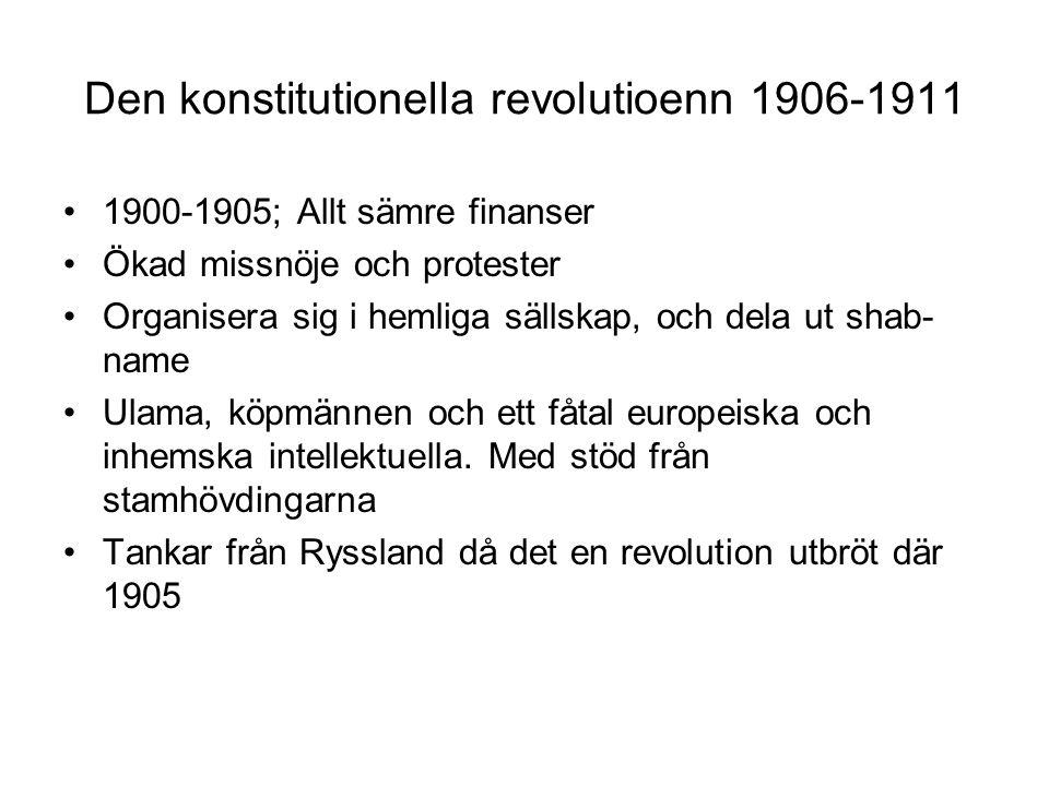 Den konstitutionella revolutioenn 1906-1911 1900-1905; Allt sämre finanser Ökad missnöje och protester Organisera sig i hemliga sällskap, och dela ut shab- name Ulama, köpmännen och ett fåtal europeiska och inhemska intellektuella.