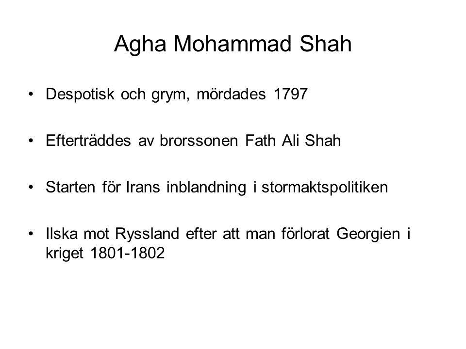 Agha Mohammad Shah Despotisk och grym, mördades 1797 Efterträddes av brorssonen Fath Ali Shah Starten för Irans inblandning i stormaktspolitiken Ilska mot Ryssland efter att man förlorat Georgien i kriget 1801-1802