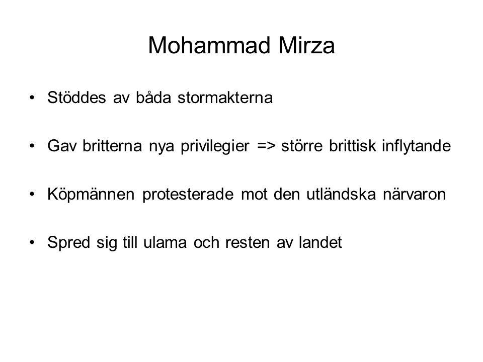Mohammad Mirza Stöddes av båda stormakterna Gav britterna nya privilegier => större brittisk inflytande Köpmännen protesterade mot den utländska närvaron Spred sig till ulama och resten av landet