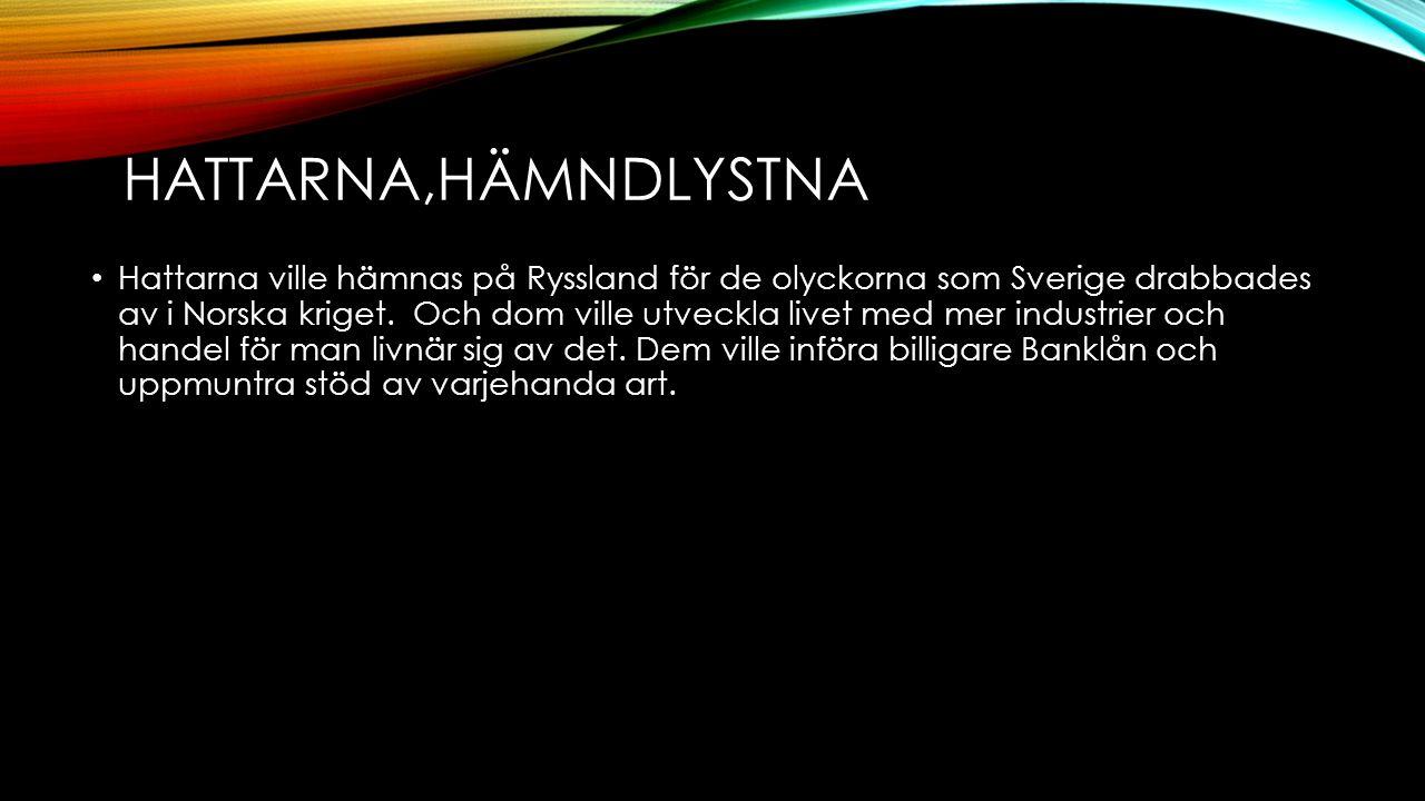 HATTARNA,HÄMNDLYSTNA Hattarna ville hämnas på Ryssland för de olyckorna som Sverige drabbades av i Norska kriget.