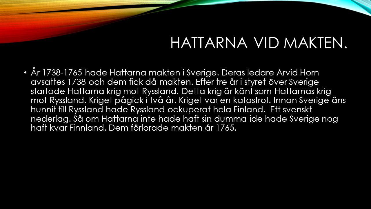 HATTARNA VID MAKTEN. År 1738-1765 hade Hattarna makten i Sverige.