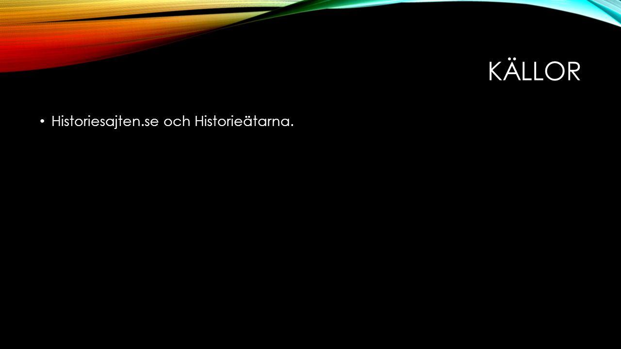 KÄLLOR Historiesajten.se och Historieätarna.