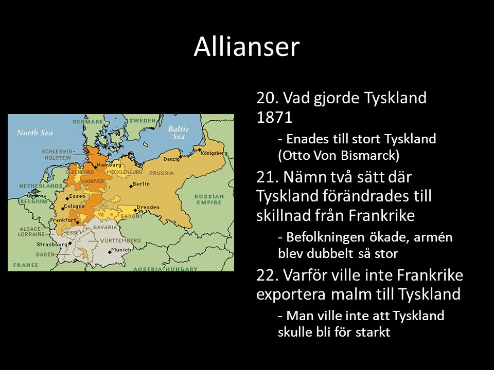 Allianser 20. Vad gjorde Tyskland 1871 - Enades till stort Tyskland (Otto Von Bismarck) 21.