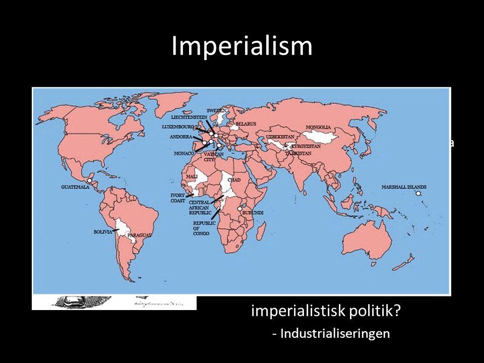 Imperialism 14. Vad innebär det att en stat är imperialistisk.