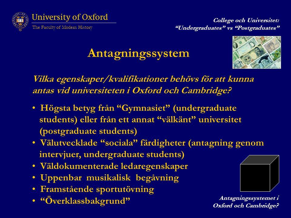 The Faculty of Modern History Antagningssystem Vilka egenskaper/kvalifikationer behövs för att kunna antas vid universiteten i Oxford och Cambridge.