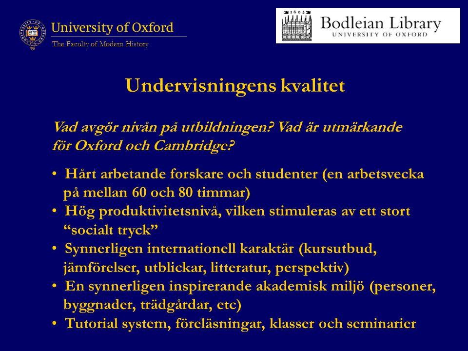 The Faculty of Modern History Undervisningens kvalitet Vad avgör nivån på utbildningen.