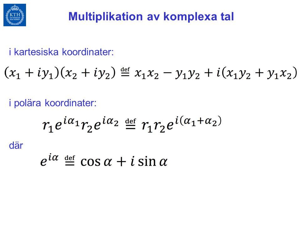 Multiplikation av komplexa tal i kartesiska koordinater: i polära koordinater: där