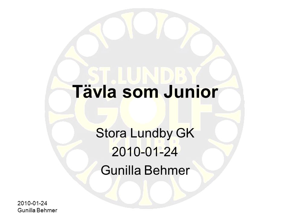 2010-01-24 Gunilla Behmer Lagtävlingar för klubben Yngre juniorer Tjejserien Division 1 juniorer Göteborg Golf Cup Göteborgsserien Nationella serien Skandia Cup (individuell 13-16 år)