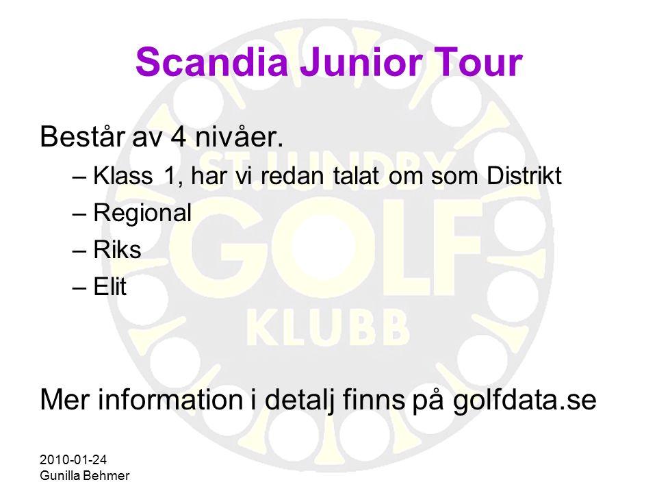2010-01-24 Gunilla Behmer Scandia Junior Tour Består av 4 nivåer. –Klass 1, har vi redan talat om som Distrikt –Regional –Riks –Elit Mer information i