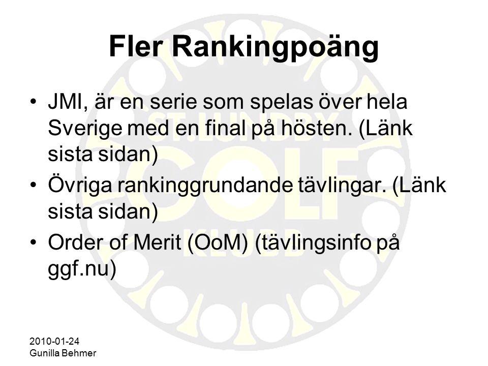 2010-01-24 Gunilla Behmer Fler Rankingpoäng JMI, är en serie som spelas över hela Sverige med en final på hösten. (Länk sista sidan) Övriga rankinggru
