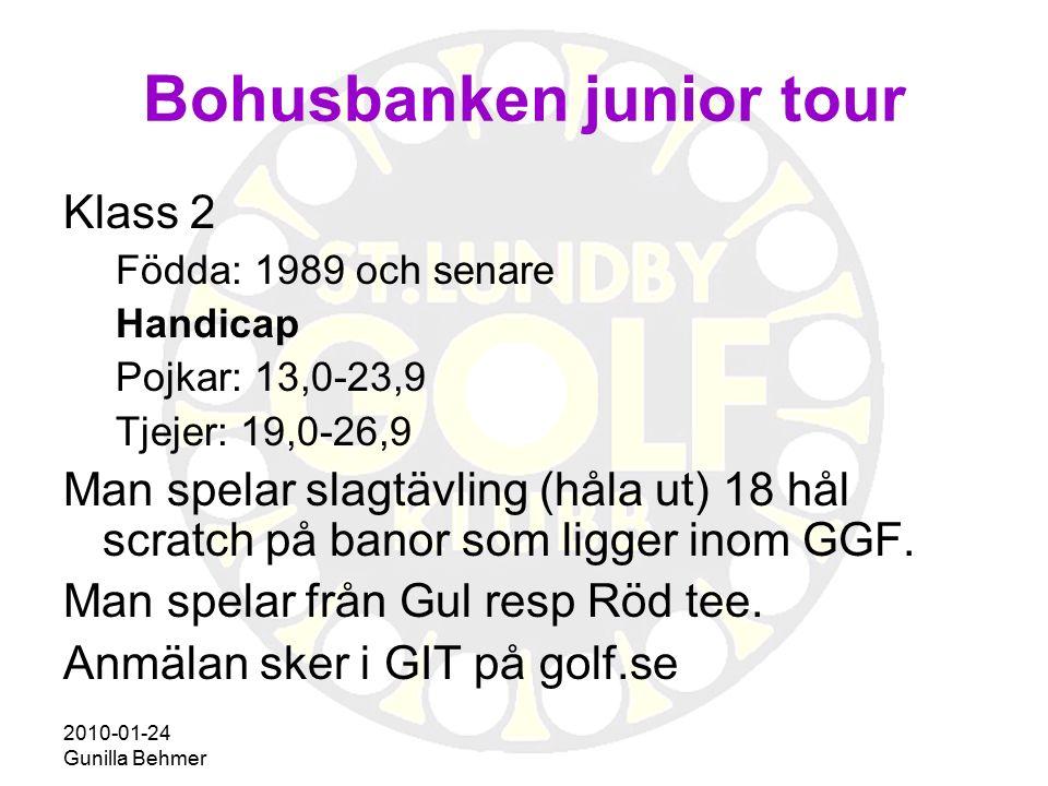 2010-01-24 Gunilla Behmer Skandia junior Tour Klass 1, även Skandia Tour Distrikt Handicap Pojkar: 0-12,9 Tjejer: 0-18,9 Nu måste man ha spelarkonto på Golfdata.se Man spelar scratch (håla ut) 18 hål på banor som ligger inom GGF.