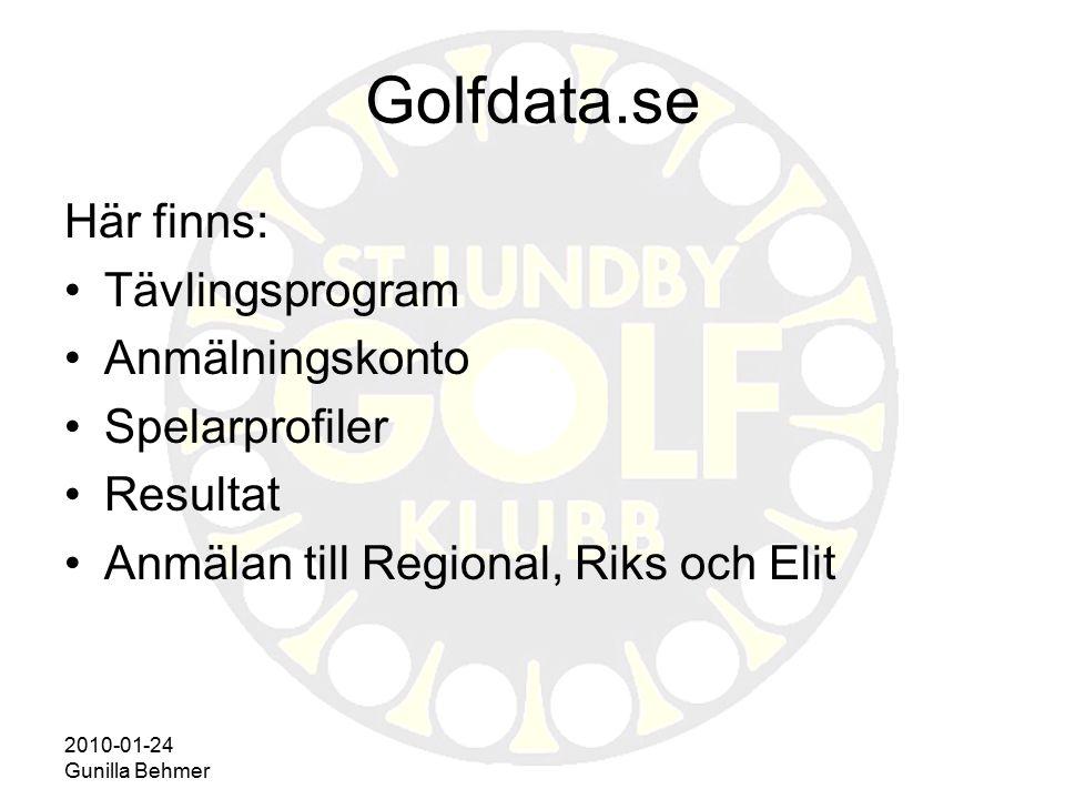 2010-01-24 Gunilla Behmer Golfdata.se Här finns: Tävlingsprogram Anmälningskonto Spelarprofiler Resultat Anmälan till Regional, Riks och Elit