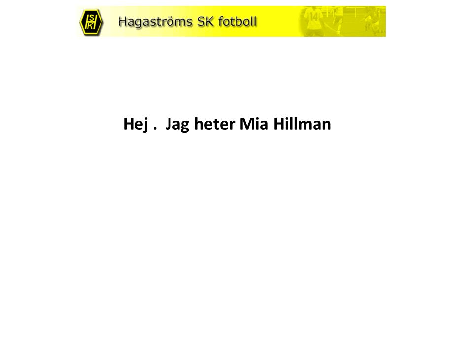 Hej. Jag heter Mia Hillman